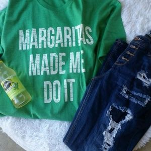 New Margaritas made me do it! Tees